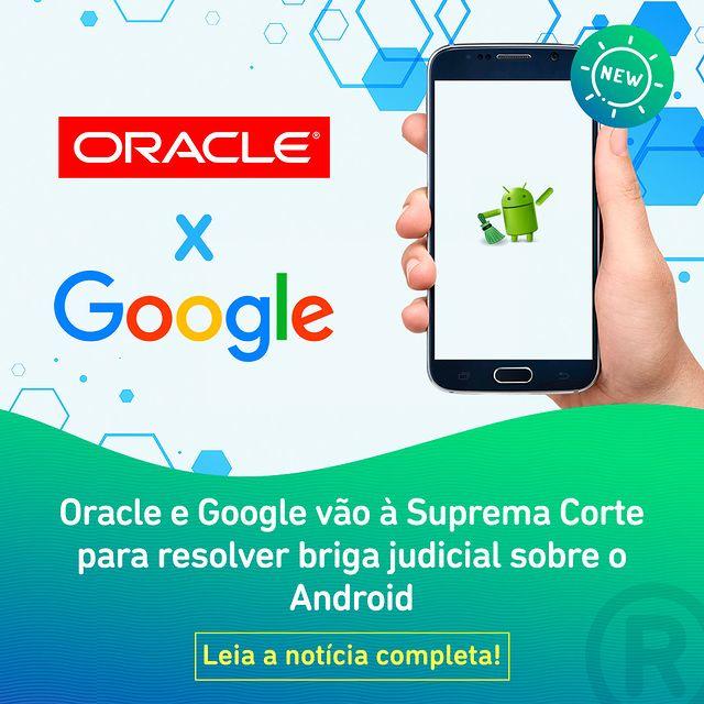 Oracle e Google vão à Suprema Corte para resolver briga judicial sobre o Android